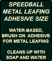 SPEEDBALL METAL LEAFING ADHESIVE SIZE WATER-BASED, BRUSH ON ADHESIVE FOR METAL LEAFING CLEANS UP WITH SOAP AND WATER