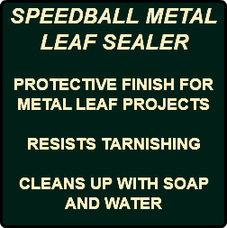 SPEEDBALL METAL LEAF SEALER PROTECTIVE FINISH FOR METAL LEAF PROJECTS RESISTS TARNISHING CLEANS UP WITH SOAP AND WATER