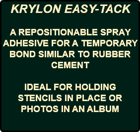 KRYLON EASY-TACK A REPOSITIONABLE SPRAY ADHESIVE FOR A TEMPORARY BOND SIMILAR TO RUBBER CEMENT IDEAL FOR HOLDING STENCILS IN PLACE OR PHOTOS IN AN ALBUM