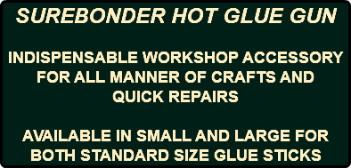 SUREBONDER HOT GLUE GUN INDISPENSABLE WORKSHOP ACCESSORY FOR ALL MANNER OF CRAFTS AND QUICK REPAIRS AVAILABLE IN SMALL AND LARGE FOR BOTH STANDARD SIZE GLUE STICKS