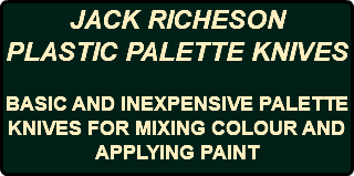 JACK RICHESON PLASTIC PALETTE KNIVES BASIC AND INEXPENSIVE PALETTE KNIVES FOR MIXING COLOUR AND APPLYING PAINT